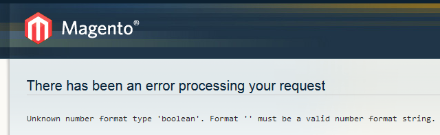 "Magento showing error message: ""There has been an error processing your request — Unknown number format type 'boolean'. Format '' must be a valid number format string."""